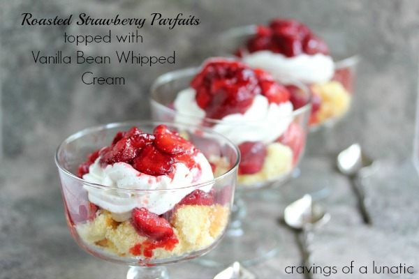 Roasted Strawberry Parfaits with Vanilla Bean Whipped Cream by Cravings of a Lunatic