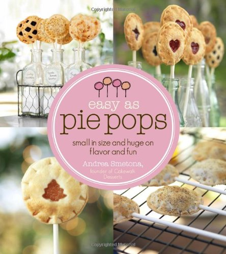 Easy as Pie Pops by Andrea Smetona | Giveaway for 1 copy on https://www.cravingsofalunatic.com
