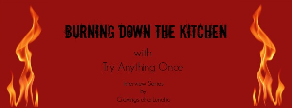 Burning Down The Kitchen with Try Anything Once | Interview by Cravings of a Lunatic