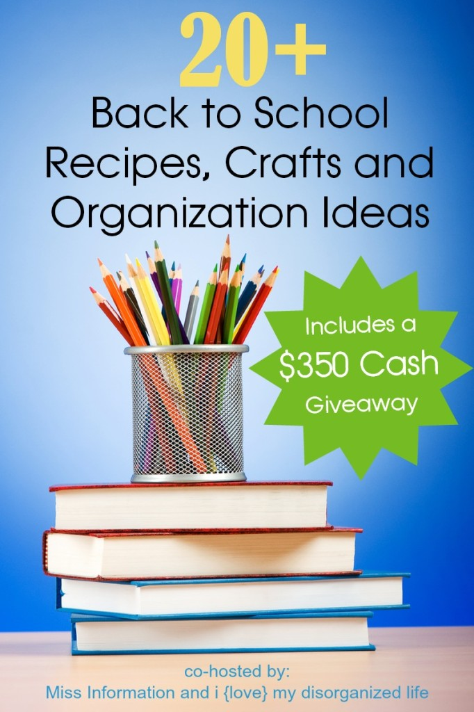 20+ Back to School Recipes, Crafts and Organization Ideas plus a $350 Cash Giveaway