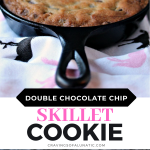 Double Chocolate Chip Skillet Cookie collage image featuring two photos of the finished cookie in pan