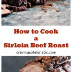 How to cook a sirloin beef roast so it's tender and juicy!