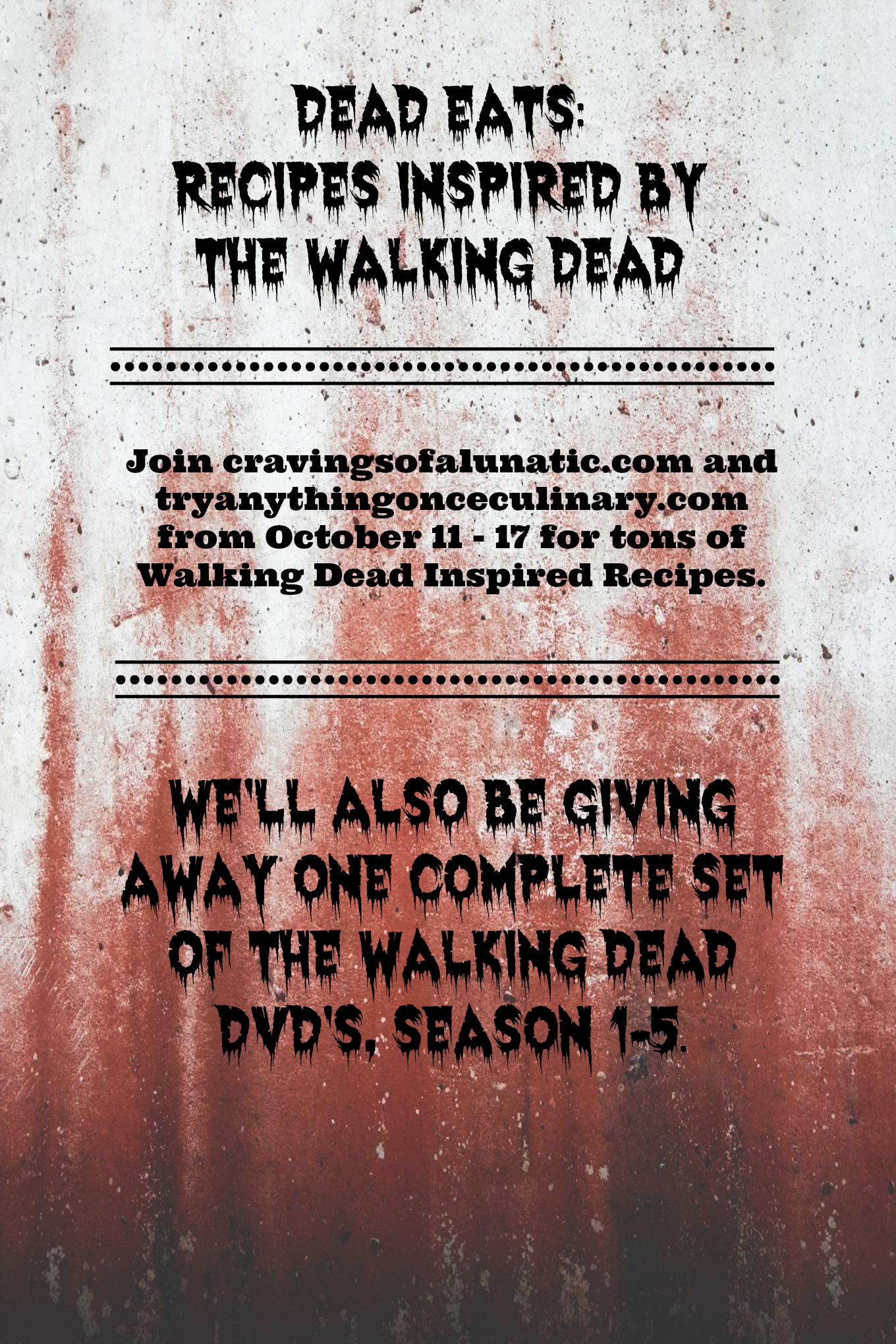 Hello all you Walking Dead fans! Today we kick off a week long series called Dead Eats: Recipes Inspired by The Walking Dead! Swing by cravingsofalunatic.com for recipes and a Giveaway for One Complete Set of The Walking Dead DVD's, Season 1 to 5!!
