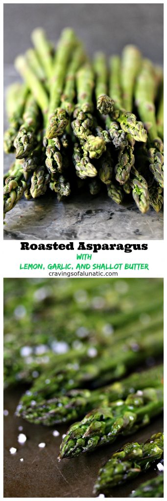 Roasted Asparagus with Lemon, Garlic, and Shallot Butter from cravingsofalunatic.com- Oven roasted asparagus cooked to perfection, then topped with a simple lemon, garlic and shallot butter. Simply delicious and perfect for any night of the week! (@CravingsLunatic)Roasted Asparagus with Lemon, Garlic, and Shallot Butter from cravingsofalunatic.com- Oven roasted asparagus cooked to perfection, then topped with a simple lemon, garlic and shallot butter. Simply delicious and perfect for any night of the week! (@CravingsLunatic)