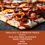 Grilled Flatbread Pizza with Pulled BBQ Chicken, Baby Peppers, and Bacon collage image featuring two photos of the finished pizza