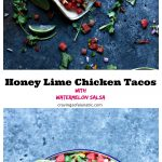 Collage image of grilled honey lime chicken tacos with watermelon salsa. Top image is an overhead shot of 3 tacos filled with ingredients, and some ingredients are scattered on greyish blue board. Bottom image is an overhead shot of watermelon salsa in bowl. Text is between both images that states the recipe name and blog name.