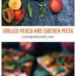 collage pinterest image featuring two photos of grilled peach and chicken pizza. top photo is a photo of the pizza while the bottom photo is the pizza sliced. text in between the two images states the recipe and blog name.