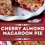 Cherry Almond Macaroon Pie collage image featuring two photos of the finished pie.