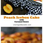 Collage image of Peach Icebox Cake with Easy Caramel Sauce with two images, one featuring the cake in a glass serving dish and the other with a slice of cake on a plate.